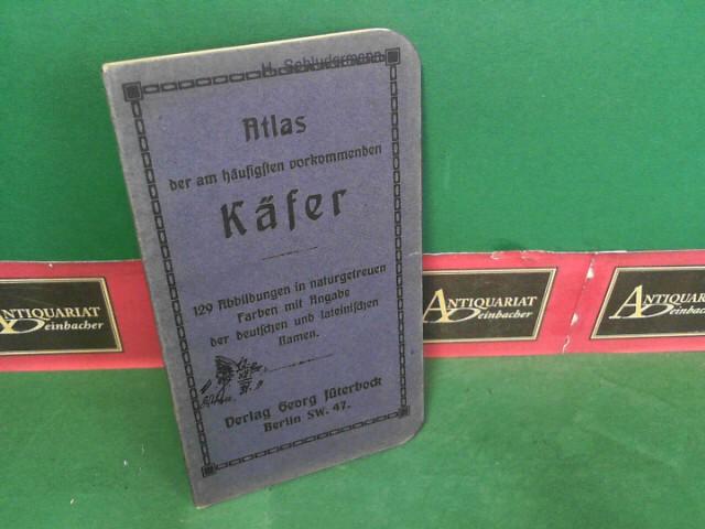Atlas der am häufigsten vorkommenden Käfer - 129 Abbildungen in naturgetreuen Farben mit Angabe der deutschen und lateinischen Namen. 1. Aufl.