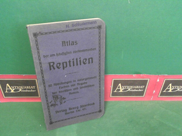 Atlas der am häufigsten vorkommenden Reptilien - 80 Abbildungen in naturgetreuen Farben mit Angabe der deutschen und lateinischen Namen. 1. Aufl.
