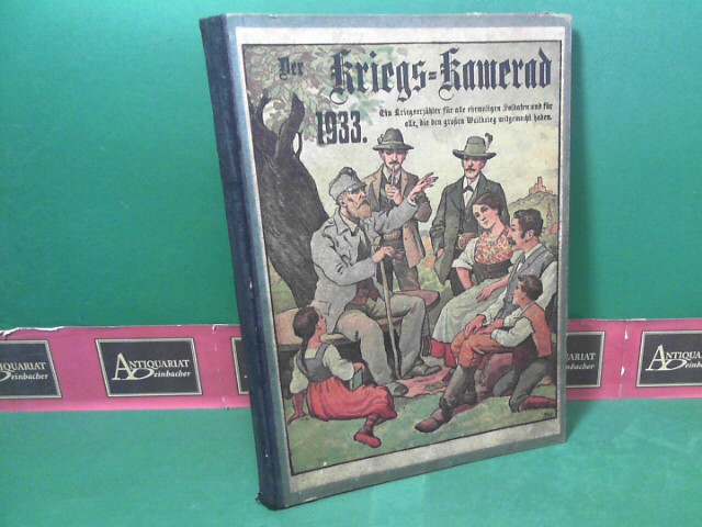 Der Kriegs-Kamerad - Kalender für das Jahr 1933. Ein Kriegserzähler für alle ehemaligen Soldaten und für alle, die den großen Weltkrieg mitgemacht haben. 1.Auflage,
