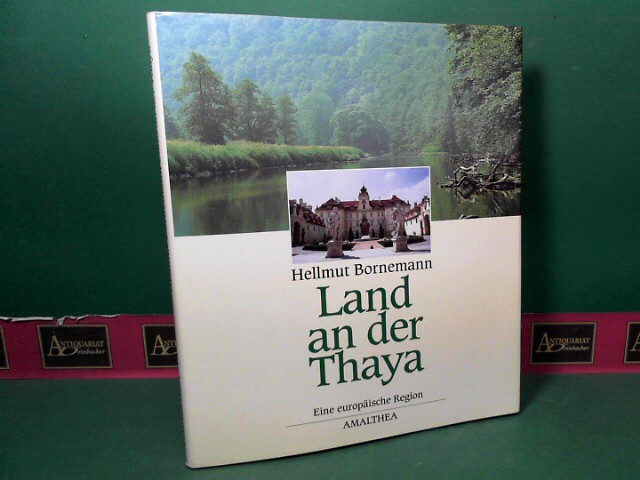 Land an der Thaya - Geschichte, Kultur, Landschaft. Eine europäische Region zwischen Österreich und Mähren. 1.Auflage,