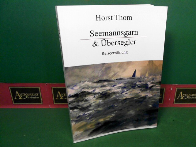 Seemannsgarn und Übersegler - Reiseerzählungen. 1.Auflage,