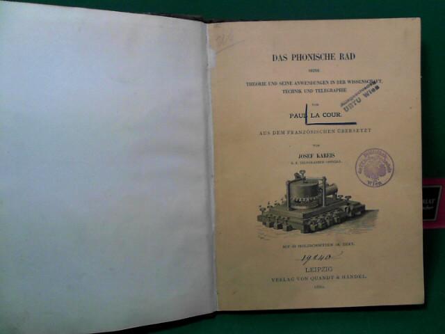 Das phonische Rad - Seine Theorie und seine Anwendungen in der Wissenschaft, Technik und Telegraphie. Aus dem Französischen übersetzt von Josef Kareis. 1.Auflage,