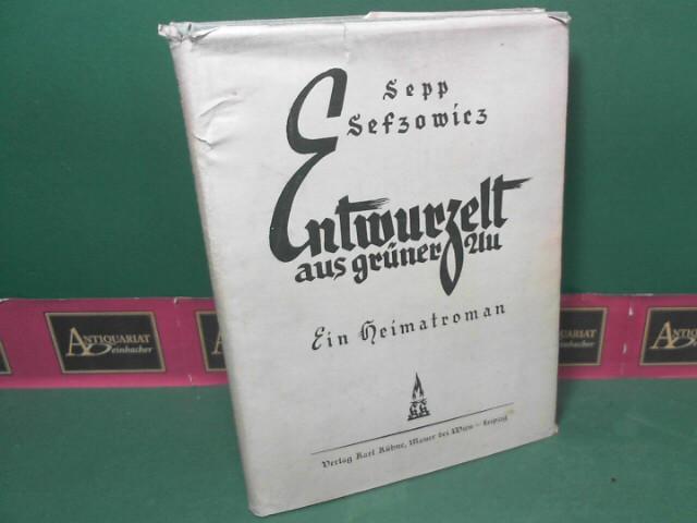 Entwurzelt aus grüner Au - Ein Heimatroman. 1.Auflage,