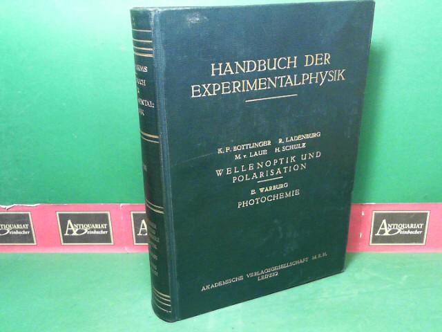 Wellenoptik und Polarisation - Photochemie. (= Handbuch der Experimentalphysik, Band 18). 1.Auflage,