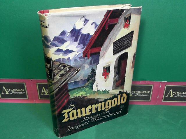 Wurmband, Irmgard: Tauerngold - Roman. 1. Aufl.