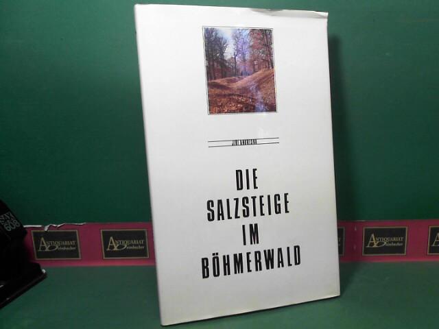 Die Salzsteige im Böhmerwald. 1. Aufl.