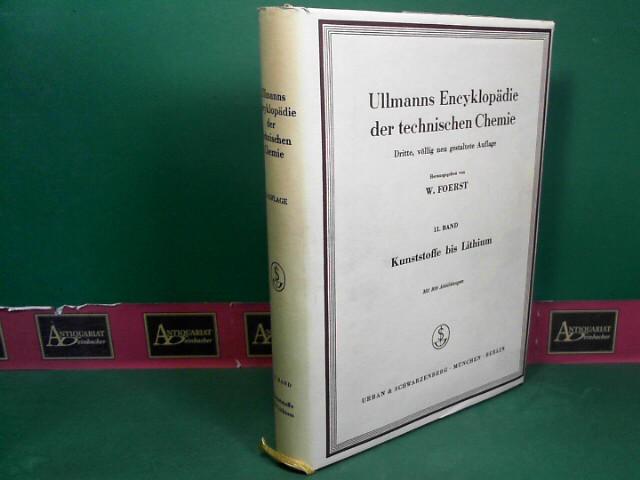 Foerst, Wilhelm: Ullmanns Encyklopädie der technischen Chemie - 11.Band: Kunststoffe bis Lithium. 3.Auflage,