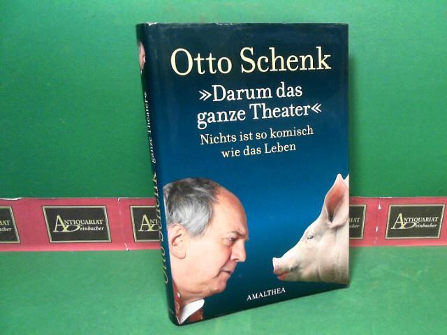 Schenk, Otto: Darum das ganze Theater - Nichts ist so komisch wie das Leben. 2.Auflage,