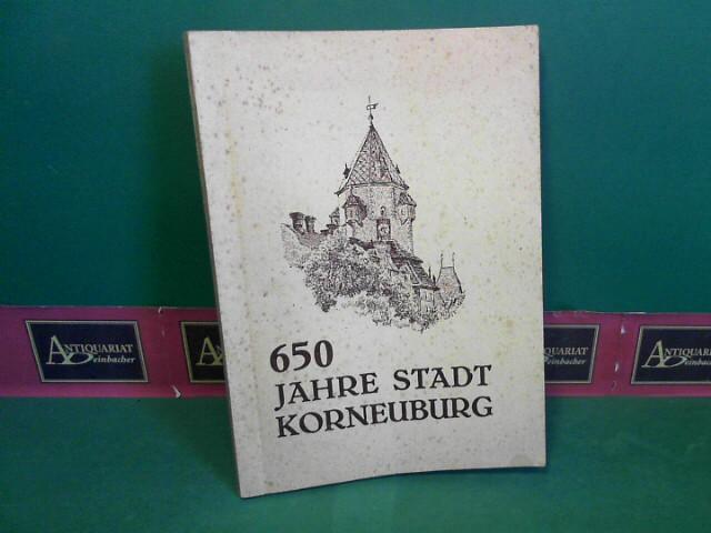 650 Jahre Stadt Korneuburg - Festschrift anlässlich der 650-Jahrfeier der Stadt Korneuburg. 1. Aufl.