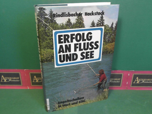 Erfolg an Fluß und See - Angeltechniken in Wort und Bild. 1.Auflage,