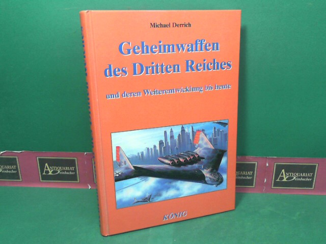 Geheimwaffen des Dritten Reiches und ihre Weiterentwicklung bis heute. 1.Auflage