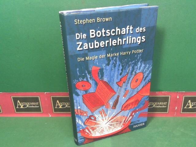 Brown, Stephen: Die Botschaft des Zauberlehrlings - Die Magie der Marke Harry Potter. 1.Auflage,