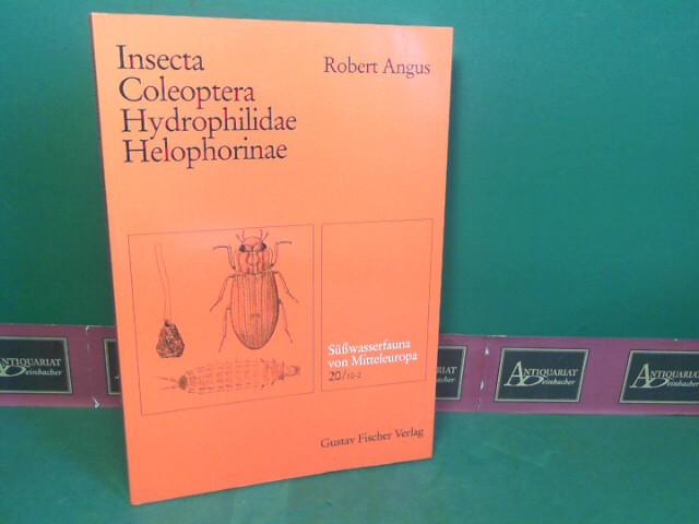 Angus, Robert: Süßwasserfauna von Mitteleuropa - Band 20/10-2: Insecta: Coleoptera, Hydrophilidae: Helophorinae. 1.Auflage,