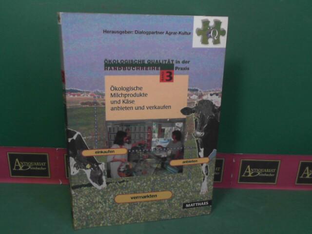 Ökologische Milchprodukte und Käse anbieten und verkaufen. (= Handbuchreihe: Ökologische Qualität in der Praxis, Band 3). 1.Auflage,