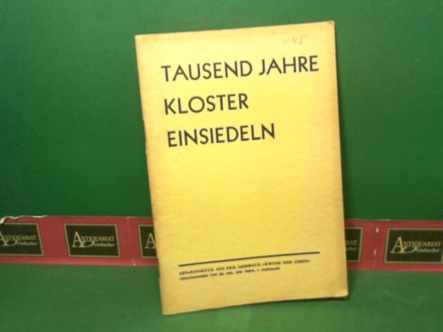 """Tausend Jahre Kloster Einsiedeln. (= Separatabzug aus dem Jahrbuch """"Kirche und Leben""""). 1.Auflage,"""