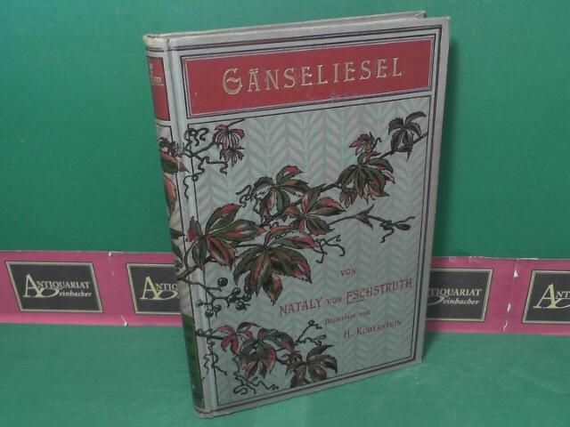 Eschstruth, Nataly von: Gänseliesel - 1.Teil. Roman. (= Illustrierte Romane und Novellen, Dritte Serie, Band 1). 1. Aufl.