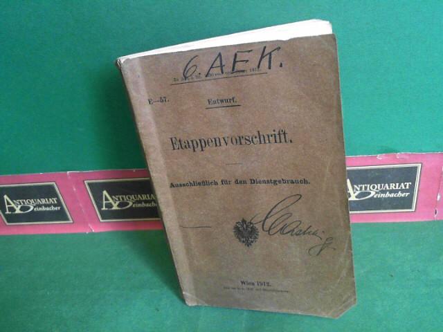 Etappenvorschrift - Entwurf E-57. Zu Abt.5 Nr.7800res. vom Jahre 1912. (= Dienstreglement für das kaiserliche und königliche Heer. Zweiter Teil). 1.Auflage,