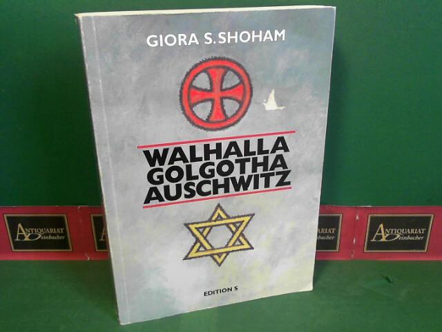Walhalla, Golgotha, Auschwitz. - Über die Interdependenz von Deutschen und Juden. 1.Auflage,