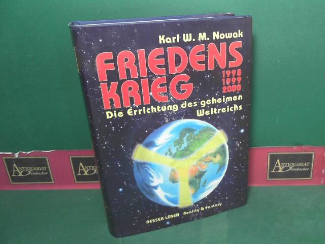 Nowak, Karl W.M.: Friedenskrieg 1998-1999-2000. Die Errichtung des geheimen Weltreichs. 1. Aufl.