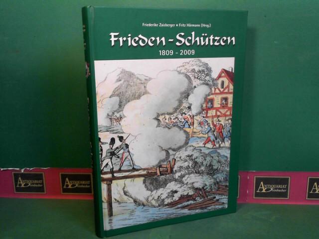 Frieden-Schützen 1809-2009. Franzosenkriege im Dreiländereck Bayern, Salzburg, Tirol 1792-1816. 1.Auflage,