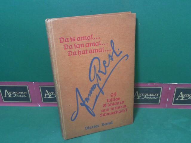 Resl, Franz: Da is amal.... Da san amal..... Da hat amal.... - 99 lustige Geschichten aus meinem Schmierbüch'l - Vierter  Band. 2.Auflage,