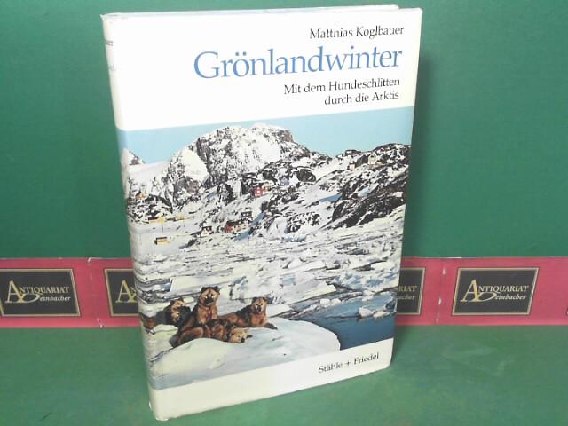 Grönlandwinter - Mit dem Hundeschlitten durch die Arktis. 1. Aufl.