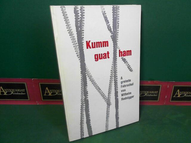 Rudnigger, Wilhelm: Kumm guat ham - A greimte Fahrschul. 1.Auflage,