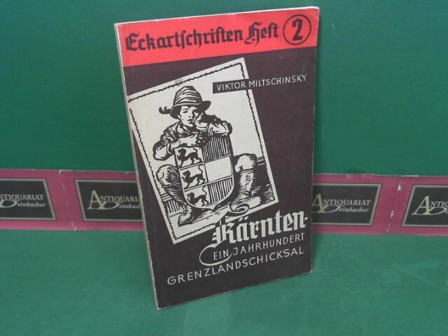 Miltschinsky, Viktor: Kärnten - Ein Jahrhundert Grenzlandschicksal. (= Eckartschriften, Band 2). 1. Aufl.