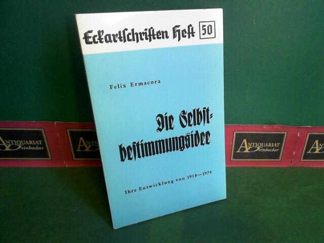 Ermacora, Felix: Die Selbstbestimmungsidee - Ihre Entwicklung von 1918-1974. (= Eckartschriften Band 50). 1. Aufl.