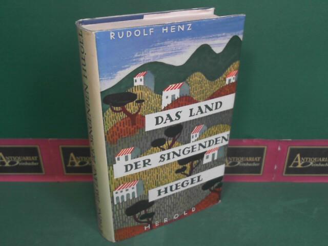 Henz, Rudolf: Das Land der singenden Hügel - Roman. 1.Auflage,