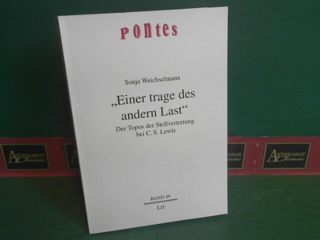 """""""Einer trage des andern Last"""" - Der Topos der Stellvertretung bei C. S. Lewis. (= Pontes: Philosophisch-theologische Brückenschläge, Band 49). 1.Auflage,"""