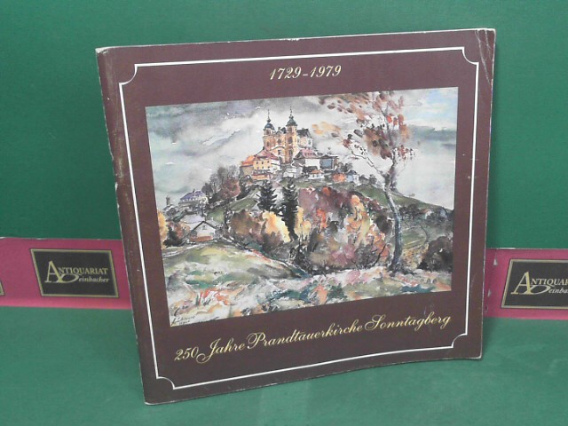 250 Jahre Prandtauerkirche Sonntagberg 1729-1979 - Festschrift anlässlich des 250jährigen Jubiläums der Kirchweihe. 1.Auflage,
