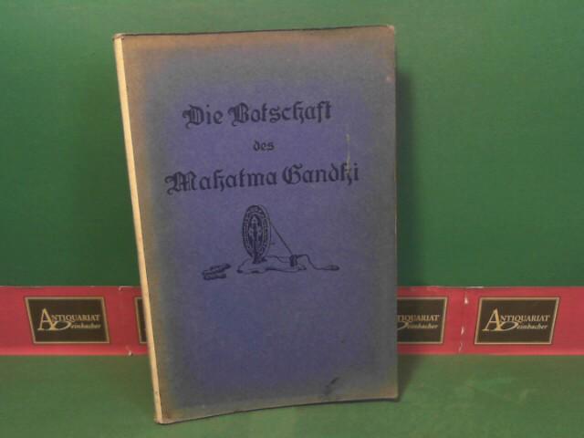 Die Botschaft des Mahatma Gandhi. 1.Auflage,