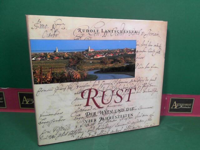 Rust - Der Wein und die vier Jahreszeiten. Mit Beiträgen von Henry Sams, Gerichten und Rezepten von Michael und Christina Mooslechner. 1.Auflage