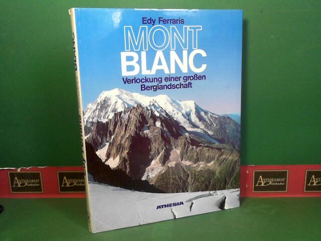 Mont Blanc - Verlockung einer grossen Berglandschaft. Grosse Bergfahrten über Gletscher und auf Gipfel zur Erkundung des gesamten Bergmassivs. 1.Auflage,
