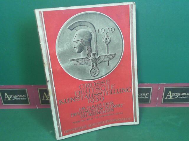 Grosse Deutsche Kunstausstellung 1939 im Haus der deutschen Kunst zu München vom 16.Juli - 15.Oktober 1939 - Offizieller Ausstellungskatalog. 1. Aufl.