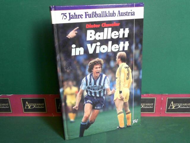 Chmelar, Dieter: Ballett in Violett - 75 Jahre Fussballclub Austria. 1.Auflage