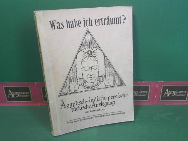 Was habe ich erträumt - Ägyptisch-indisch-persisch-türkische Auslegung. 1. Aufl.