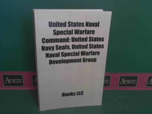 United States Naval Special Warfare Command: United States Navy Seals, United States Naval Special Warfare Development Group. 1.Auflage,