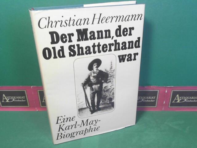 Heermann, Christian: Der Mann, der Old Shatterhand war. Eine Karl-May-Biographie. 1.Auflage,