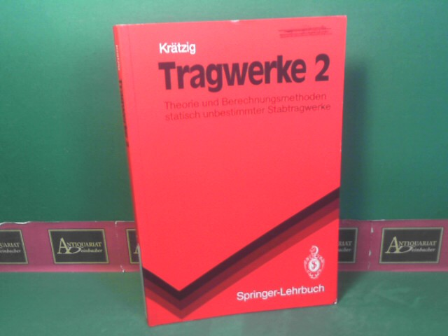 Tragwerke 2 - Theorie und Berechnungsmethoden statisch unbestimmter Stabtragwerke. (= Springer-Lehrbuch). 1.Auflage,