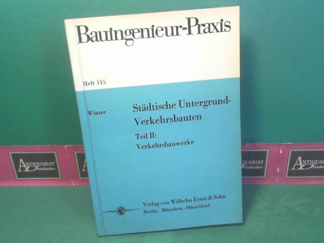 Städtische Untergrund-Verkehrsbauten - Teil II: Verkehrsbauwerke. (= Bauingenieur-Praxis. Heft 115). 1.Auflage,