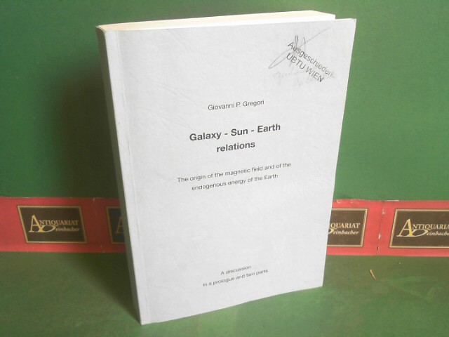 Galaxy - Sun - Earth relations - The origin of the magnetic field and of the endogenous energy of the Earth. (= Beiträge zur Geschichte der Geophysik und Kosmischen Physik, Band III, Heft 2). 1.Auflage,