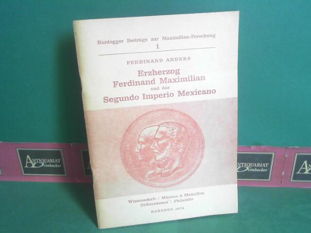 Erzherzog Ferdinand Maximilian und das Segundo Imperio Mexicano. (= Hardegger Beiträge zur Maximilian-Forschung, 1) 1.Auflage,
