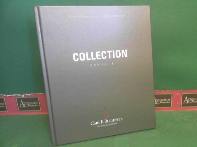 Carl F. Bucherer, Fine swiss Watchmaking. - Collection 2014/15. (= Katalog des exklusiven Uhrenherstellers). 1.Auflage,