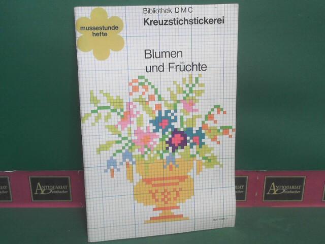 Blumen und Früchte. - Kreuzstichstickerei. (= Bibliothek D.M.C.- DMC Mussestundehefte 11001-3). 1.Auflage,