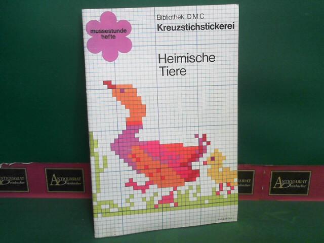 Heimische Tier. - Kreuzstichstickerei. (= Bibliothek D.M.C.- DMC Mussestundehefte 11002-3). 1.Auflage,