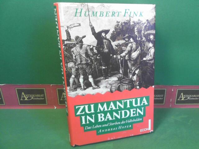 Zu Mantua in Banden. - Das Leben und Sterben des Volkshelden Andreas Hofer. 1. Aufl.