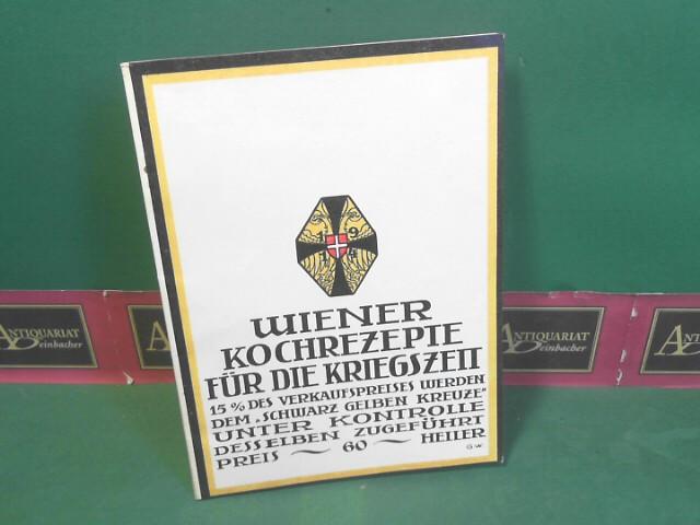 Wiener Kochrezepte für die Kriegszeit. Anweisungen zur einfachen, schmackhaften und billigen Ernährung. 1.Auflage,
