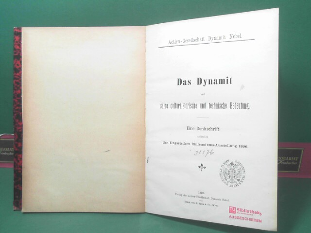 Das Dynamit und seine culturhistorische und technische Bedeutung. - Eine Denkschrift anlässlich der Ungarischen Millenniums-Ausstellung 1896. 1.Auflage,